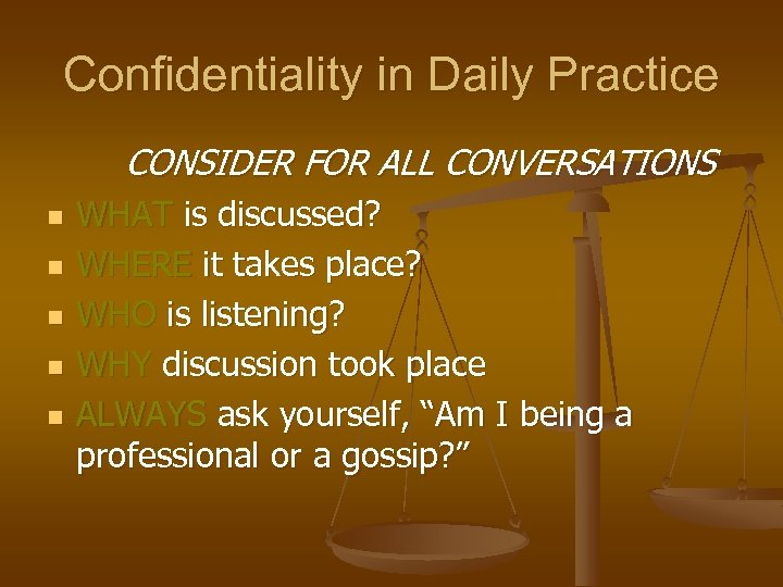 Confidentiality in Daily Practice CONSIDER FOR ALL CONVERSATIONS n n n WHAT is discussed?