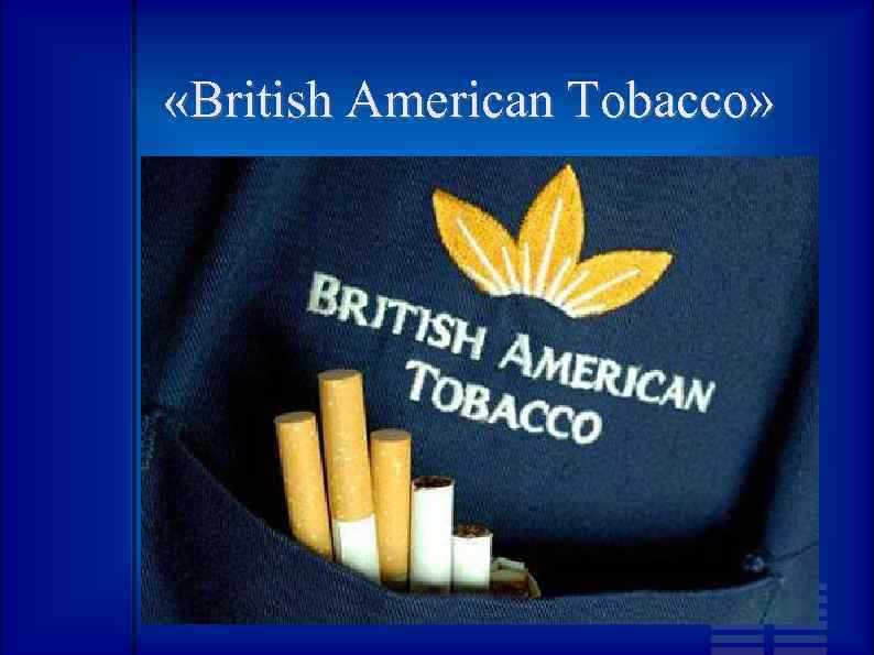 csr activities of british american tobacco British american tobacco is the second largest tobacco company in world and the most international, with its operations and products in every continent the company makes high quality tobacco products for millions of consumers round the world and runs a field-to-consumer operation.