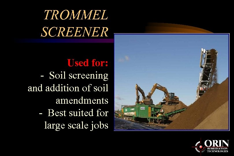 TROMMEL SCREENER Used for: - Soil screening and addition of soil amendments - Best