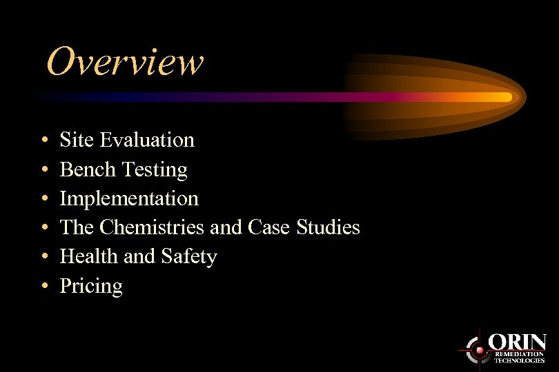 Overview • • • Site Evaluation Bench Testing Implementation The Chemistries and Case Studies