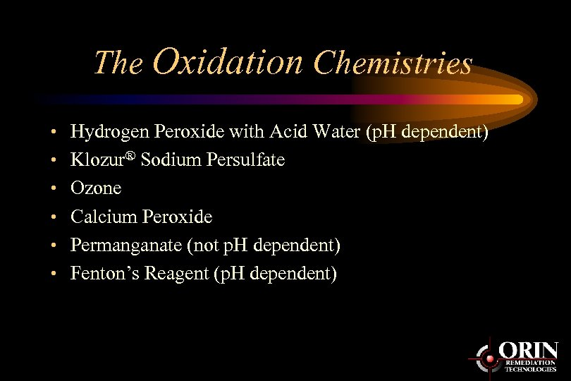 The Oxidation Chemistries • Hydrogen Peroxide with Acid Water (p. H dependent) • Klozur®