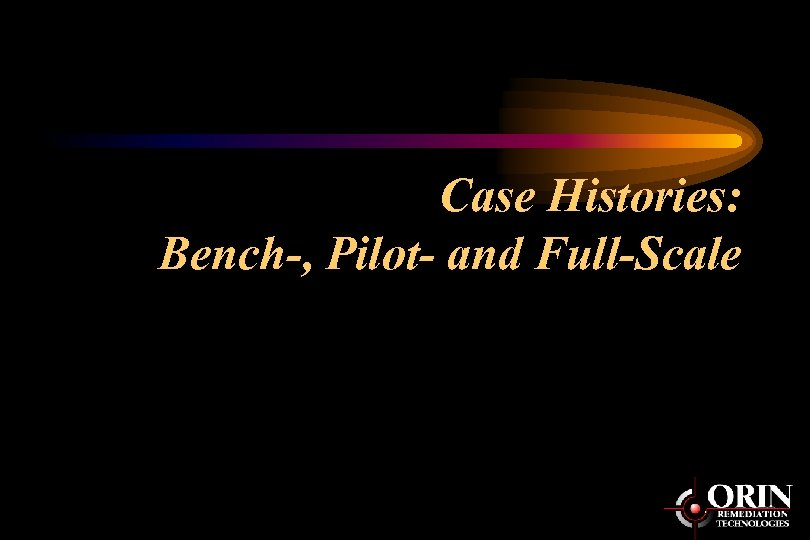 Case Histories: Bench-, Pilot- and Full-Scale