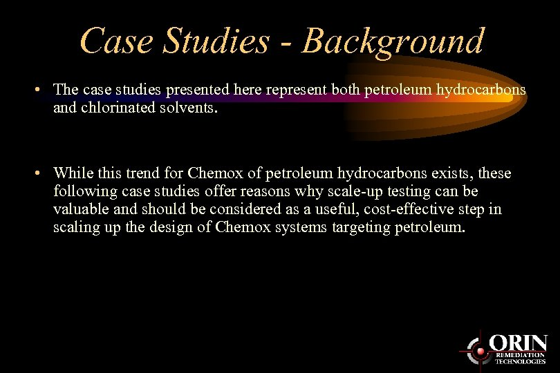 Case Studies - Background • The case studies presented here represent both petroleum hydrocarbons