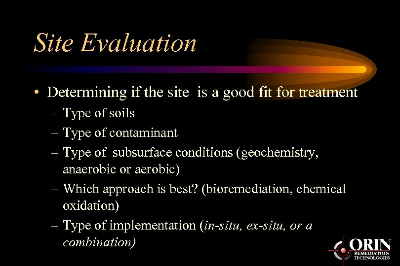Site Evaluation • Determining if the site is a good fit for treatment –