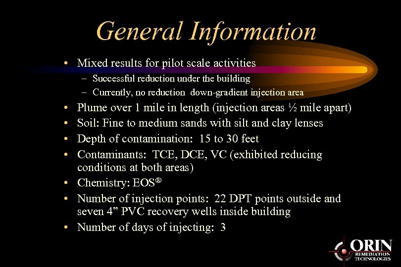 General Information • Mixed results for pilot scale activities – Successful reduction under the