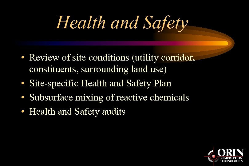 Health and Safety • Review of site conditions (utility corridor, constituents, surrounding land use)