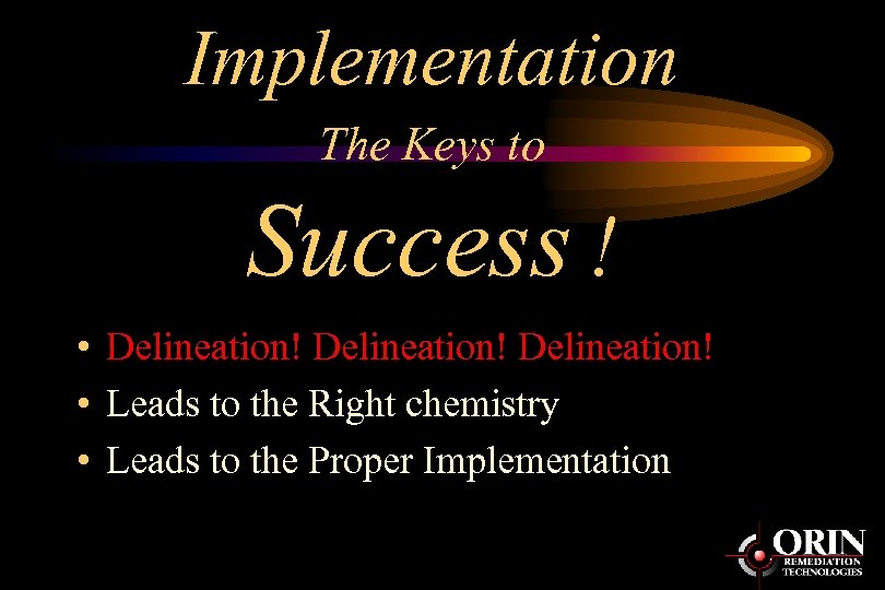 Implementation The Keys to Success ! • Delineation! • Leads to the Right chemistry