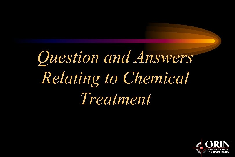 Question and Answers Relating to Chemical Treatment