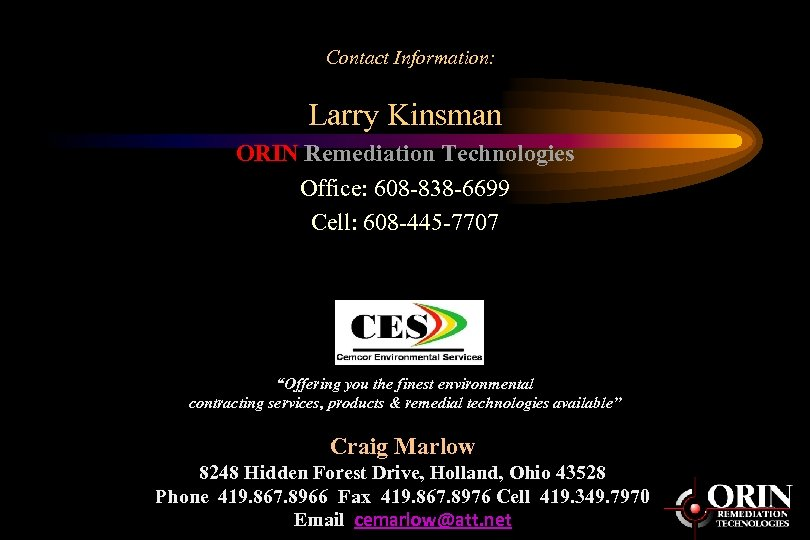 Contact Information: Larry Kinsman ORIN Remediation Technologies Office: 608 -838 -6699 Cell: 608 -445