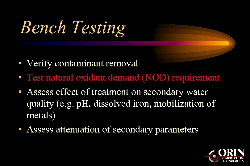 Bench Testing • Verify contaminant removal • Test natural oxidant demand (NOD) requirement •