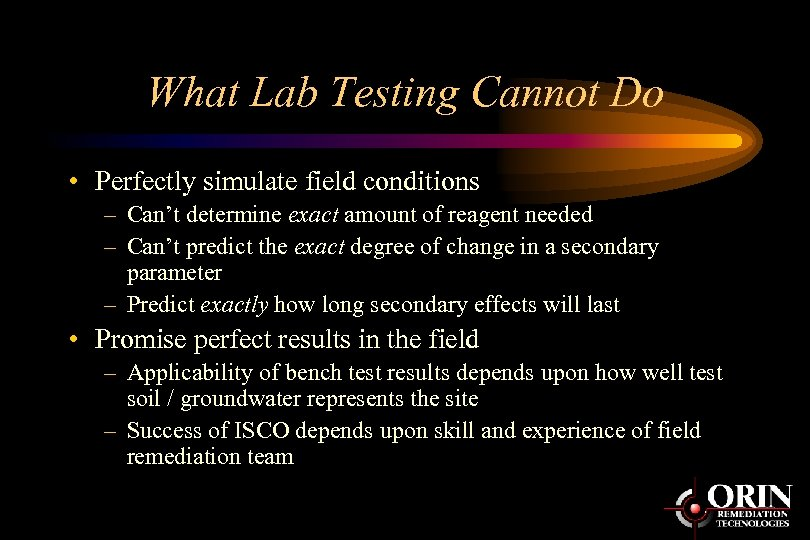 What Lab Testing Cannot Do • Perfectly simulate field conditions – Can't determine exact
