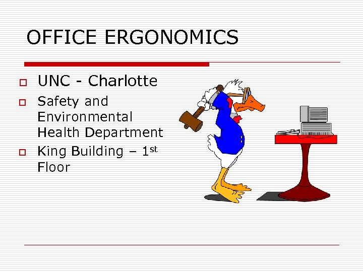 OFFICE ERGONOMICS o o o UNC - Charlotte Safety and Environmental Health Department King