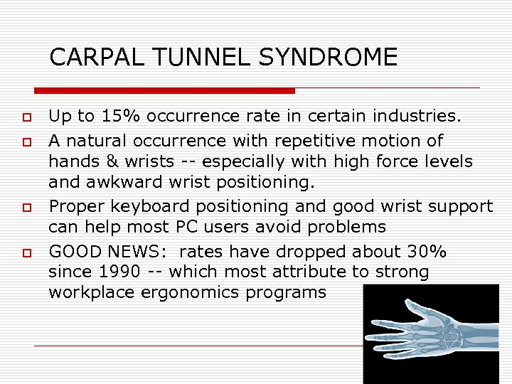 CARPAL TUNNEL SYNDROME o o Up to 15% occurrence rate in certain industries. A