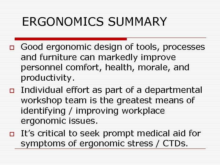 ERGONOMICS SUMMARY o o o Good ergonomic design of tools, processes and furniture can