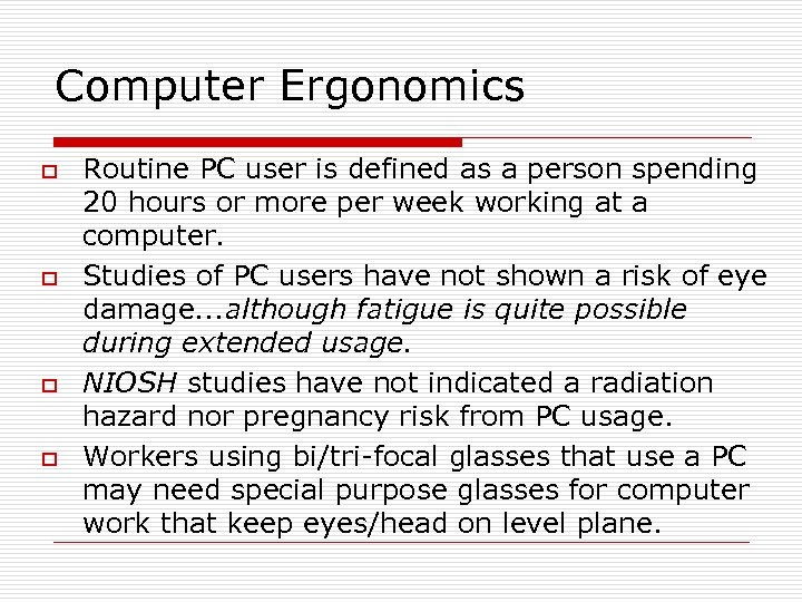 Computer Ergonomics o o Routine PC user is defined as a person spending 20