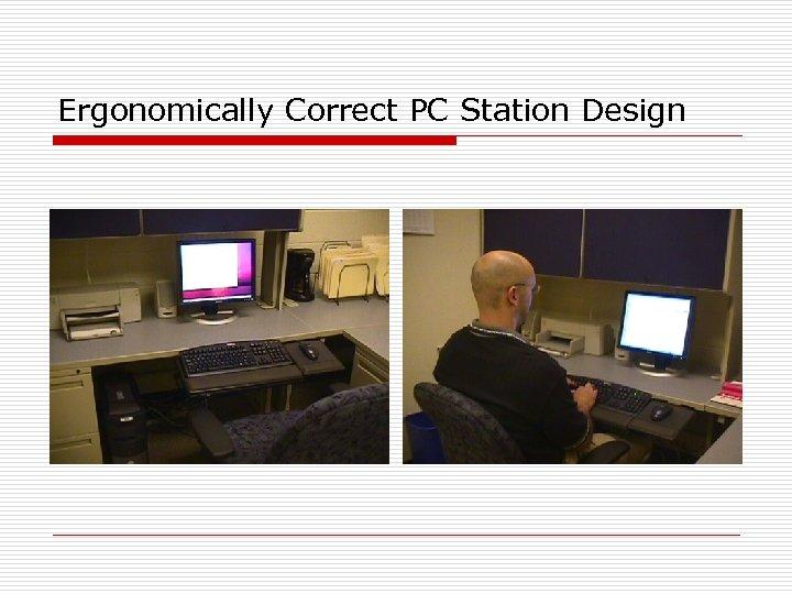 Ergonomically Correct PC Station Design