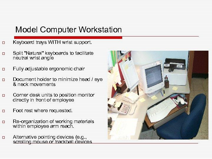 Model Computer Workstation o Keyboard trays WITH wrist support. o Split