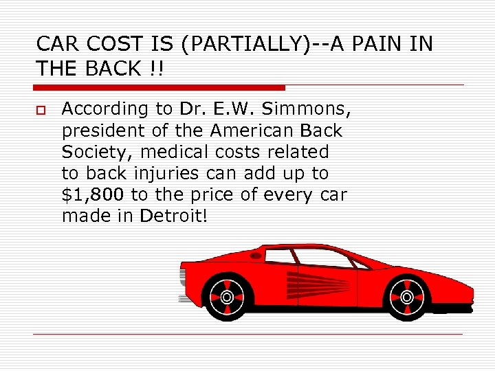 CAR COST IS (PARTIALLY)--A PAIN IN THE BACK !! o According to Dr. E.