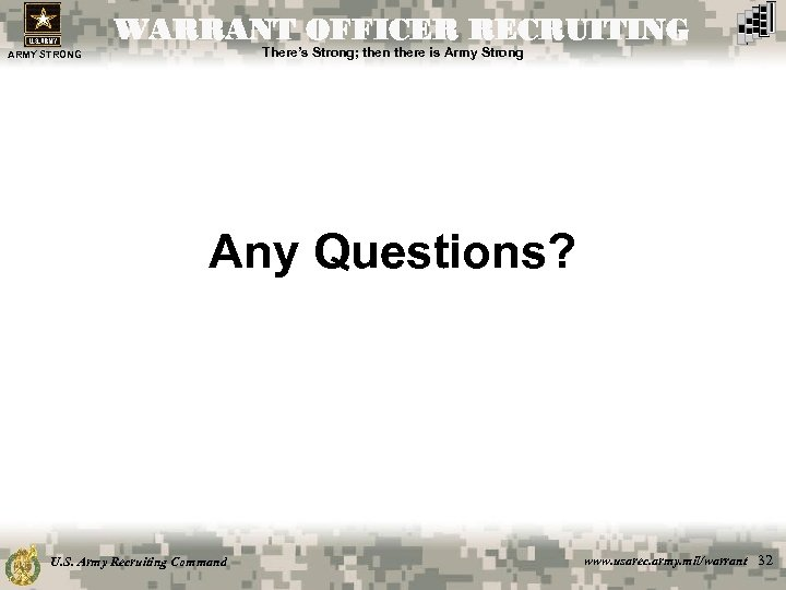 WARRANT OFFICER RECRUITING There's Strong; then there is Army Strong ARMY STRONG Any Questions?