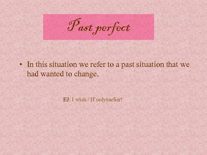 Past perfect • In this situation we refer to a past situation that we
