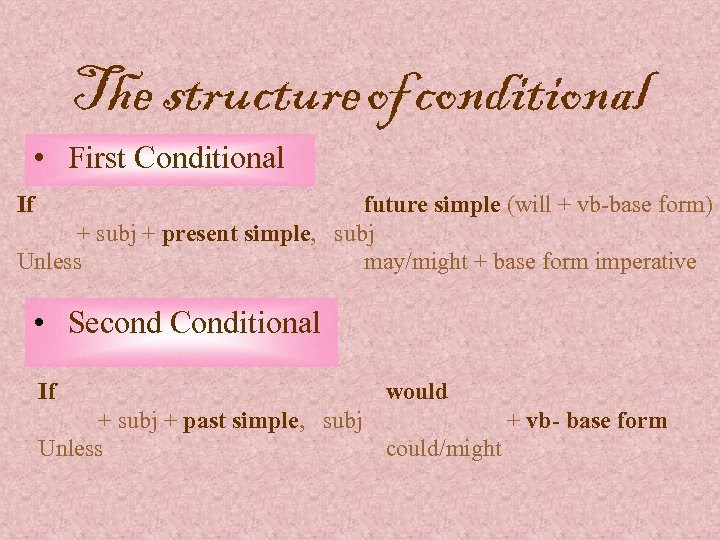 The structure of conditional • First Conditional If future simple (will + vb-base form)