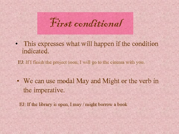First conditional • This expresses what will happen if the condition indicated. EJ: If