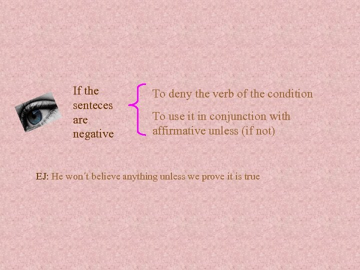 If the senteces are negative To deny the verb of the condition To use
