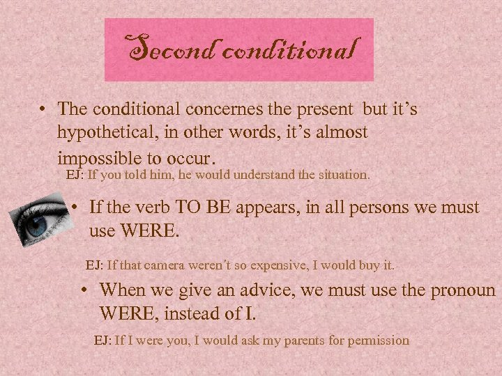 Seconditional • The conditional concernes the present but it's hypothetical, in other words, it's