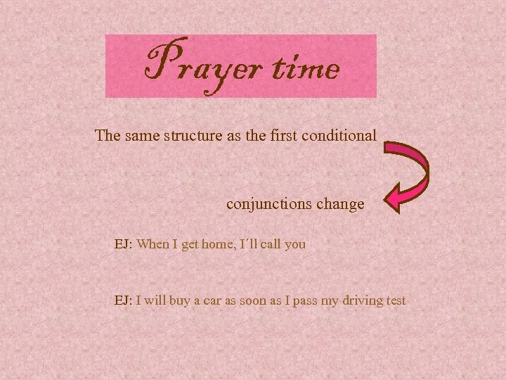 Prayer time The same structure as the first conditional conjunctions change EJ: When I