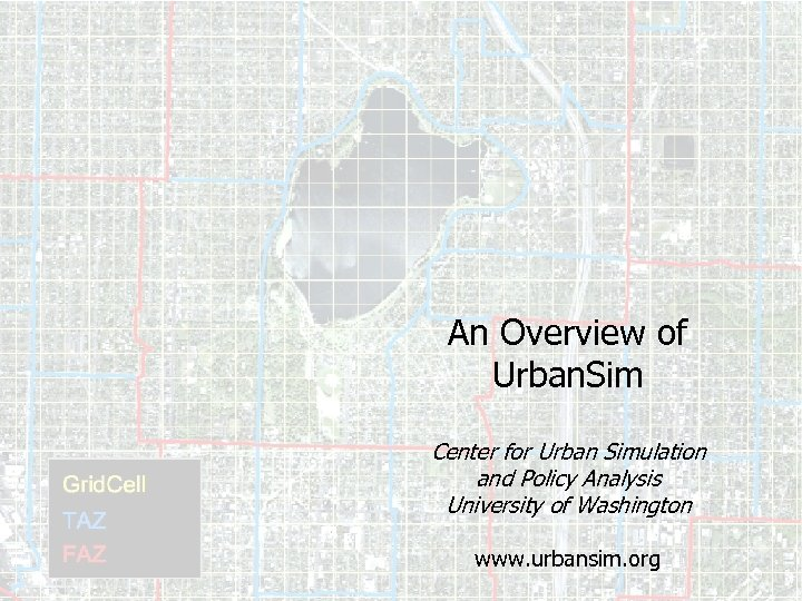 An Overview of Urban. Sim Center for Urban Simulation and Policy Analysis University of