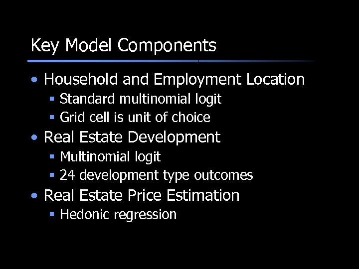 Key Model Components • Household and Employment Location § Standard multinomial logit § Grid