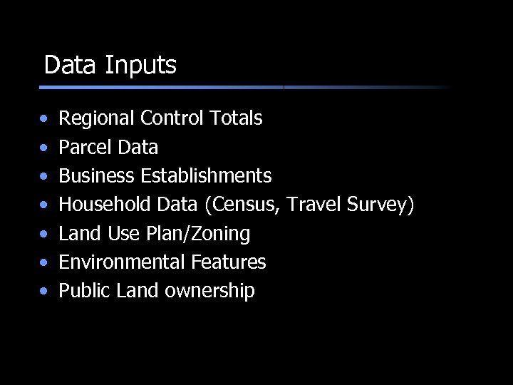 Data Inputs • • Regional Control Totals Parcel Data Business Establishments Household Data (Census,