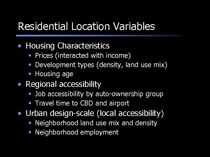 Residential Location Variables • Housing Characteristics § Prices (interacted with income) § Development types