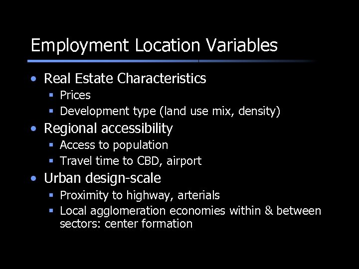 Employment Location Variables • Real Estate Characteristics § Prices § Development type (land use