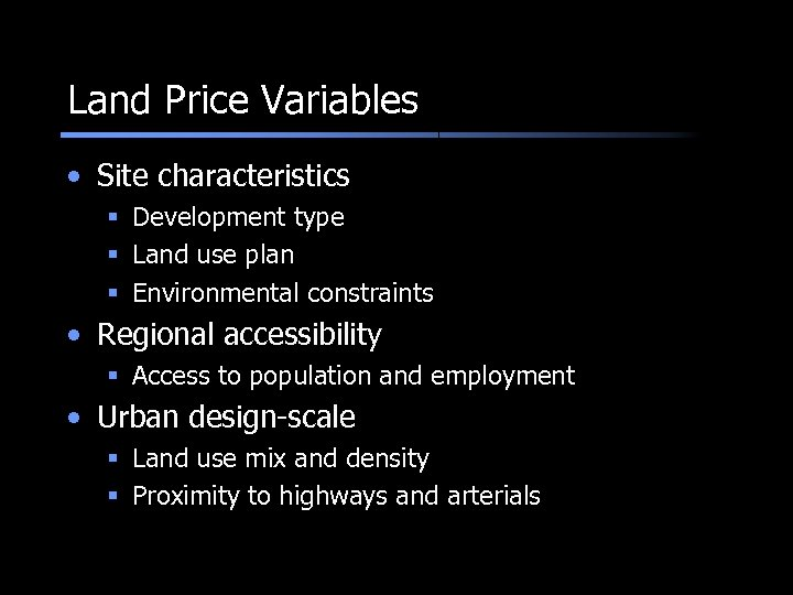 Land Price Variables • Site characteristics § Development type § Land use plan §