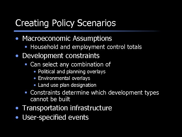 Creating Policy Scenarios • Macroeconomic Assumptions § Household and employment control totals • Development