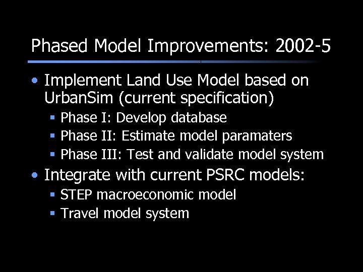 Phased Model Improvements: 2002 -5 • Implement Land Use Model based on Urban. Sim
