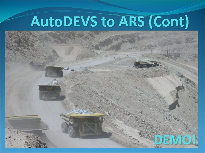 Auto. DEVS to ARS (Cont) DEMO!