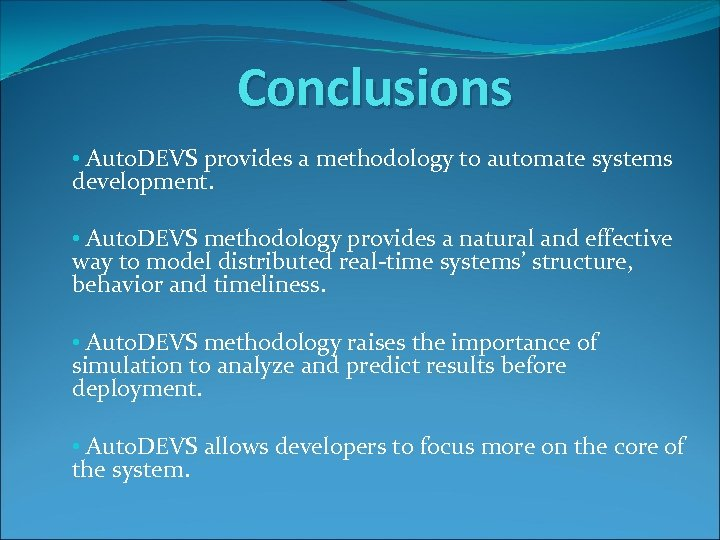 Conclusions • Auto. DEVS provides a methodology to automate systems development. • Auto. DEVS