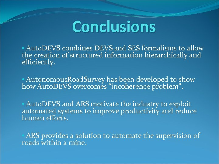 Conclusions • Auto. DEVS combines DEVS and SES formalisms to allow the creation of