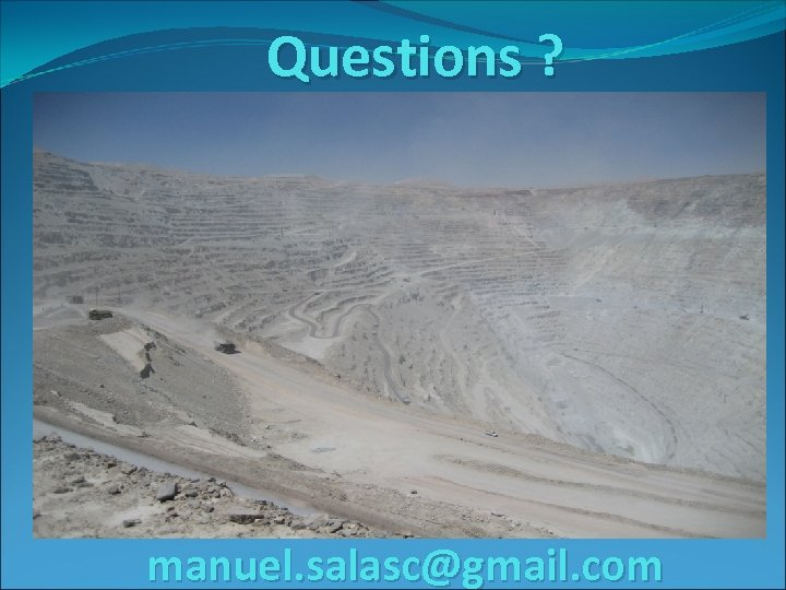Questions ? manuel. salasc@gmail. com