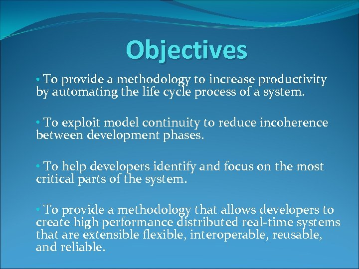 Objectives • To provide a methodology to increase productivity by automating the life cycle