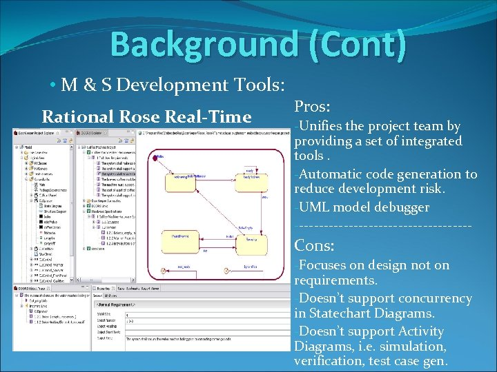 Background (Cont) • M & S Development Tools: Rational Rose Real-Time Pros: -Unifies the