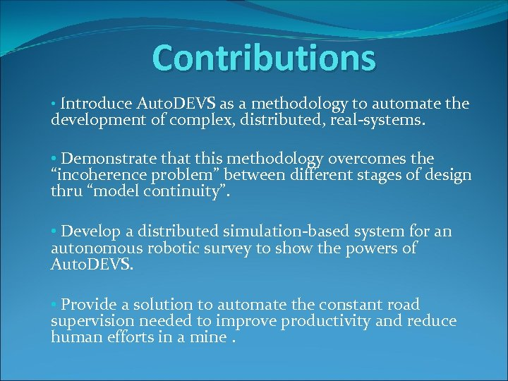 Contributions • Introduce Auto. DEVS as a methodology to automate the development of complex,