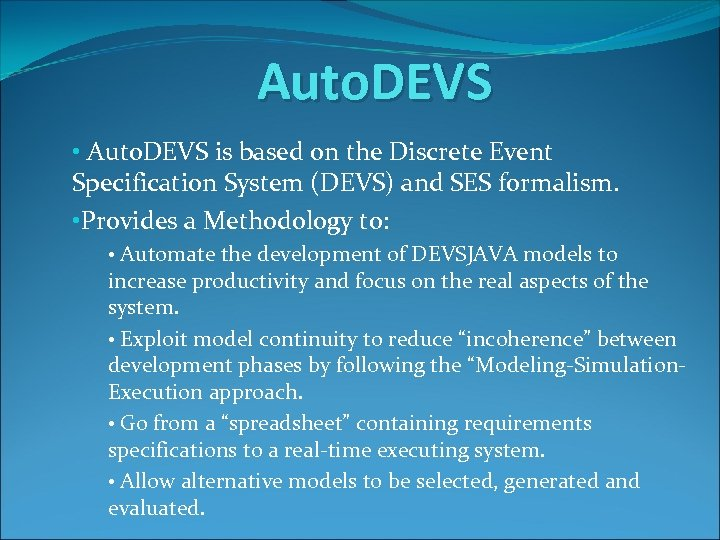 Auto. DEVS • Auto. DEVS is based on the Discrete Event Specification System (DEVS)