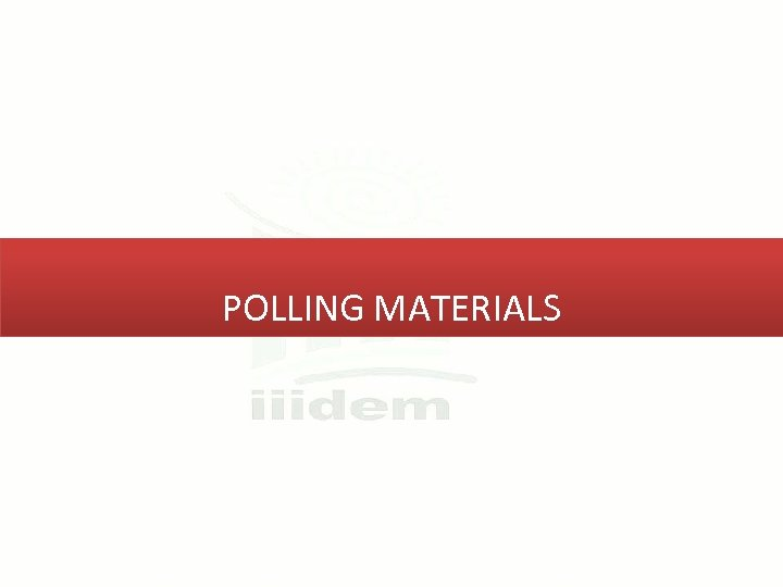 POLLING MATERIALS