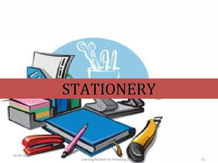 STATIONERY 19 -03 -2018 Learning Module for Presiding Officer 52