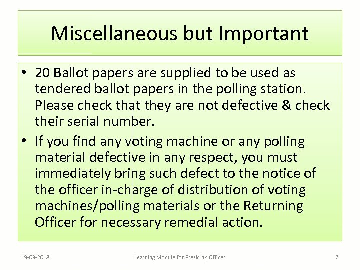 Miscellaneous but Important • 20 Ballot papers are supplied to be used as tendered