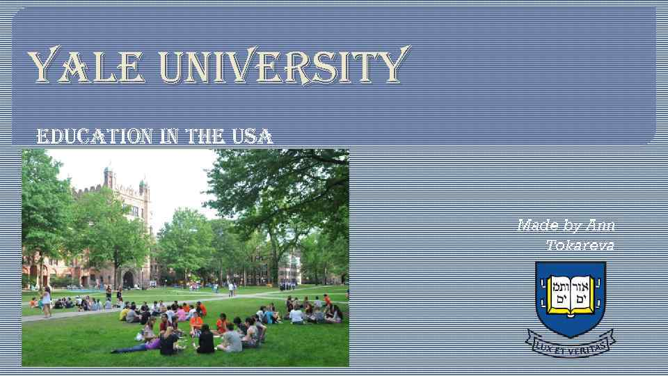 YALE UNIVERSITY EDUCATION IN THE USA Made by Ann Tokareva