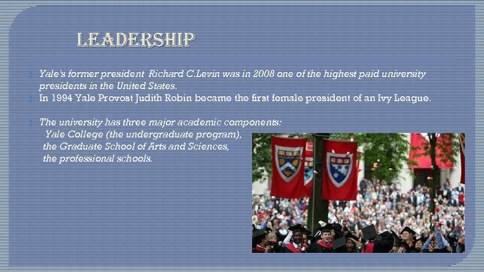LEADERSHIP Yale's former president Richard C. Levin was in 2008 one of the highest